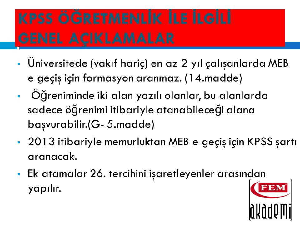 KPSS Ö Ğ RETMENL İ K İ LE İ LG İ L İ GENEL AÇIKLAMALAR  Üniversitede (vakıf hariç) en az 2 yıl çalışanlarda MEB e geçiş için formasyon aranmaz.