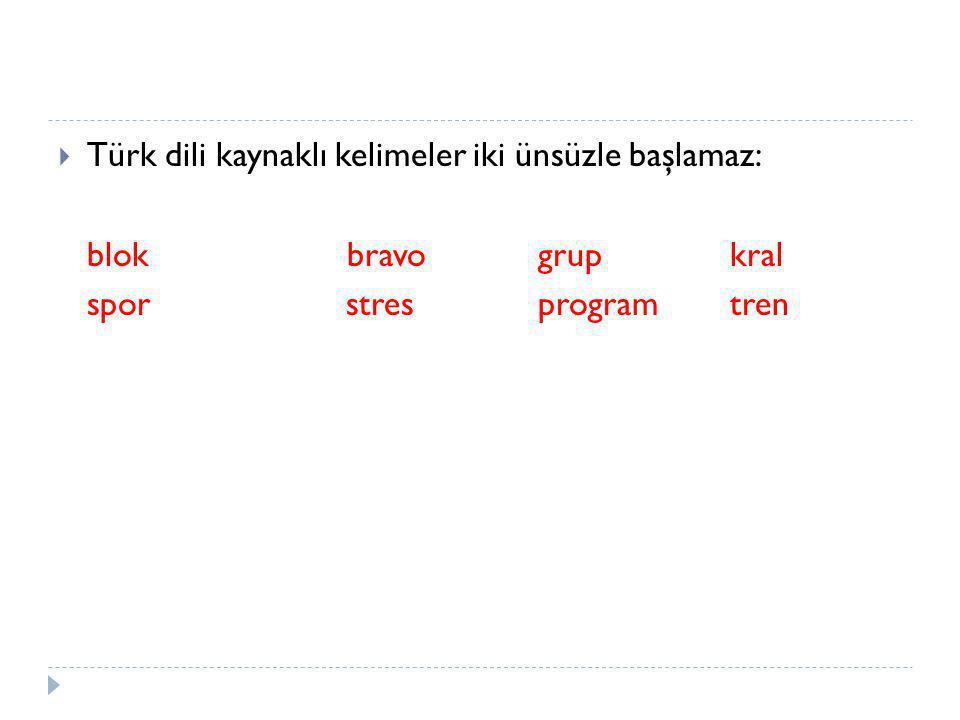  Türk dili kaynaklı kelimeler iki ünsüzle başlamaz: blok bravogrupkral sporstresprogramtren