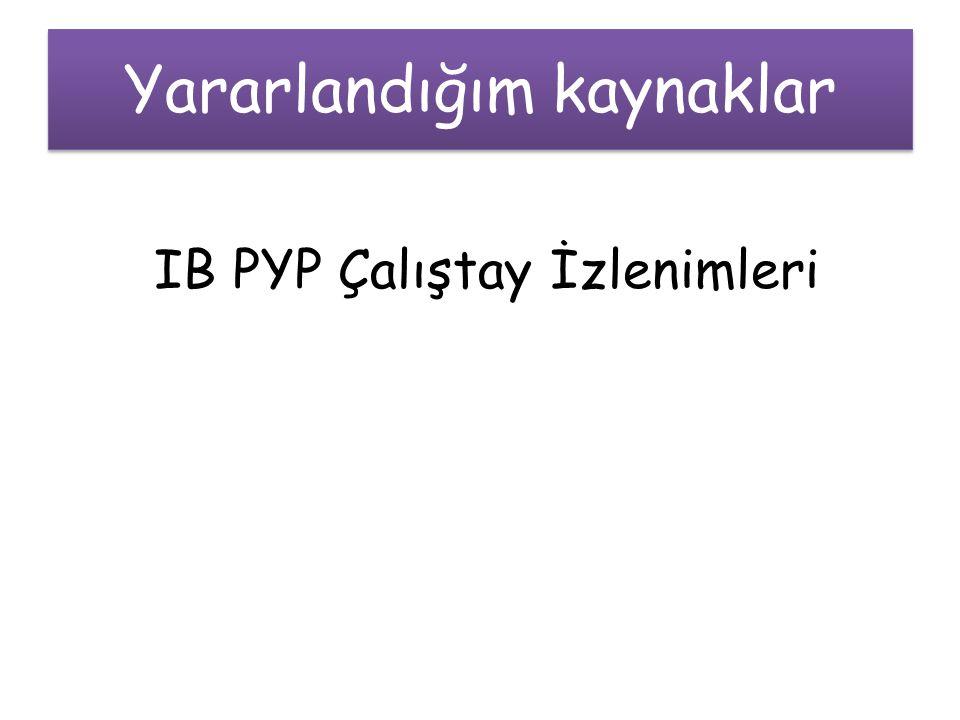Yararlandığım kaynaklar IB PYP Çalıştay İzlenimleri