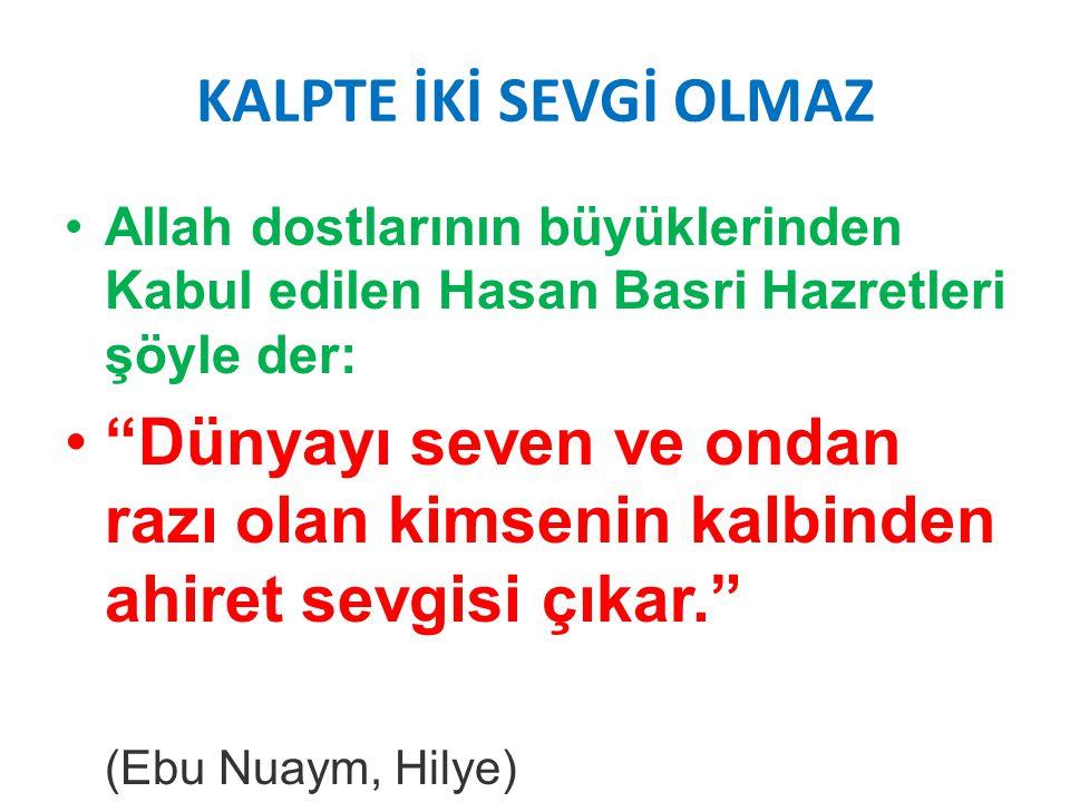 """KALPTE İKİ SEVGİ OLMAZ Allah dostlarının büyüklerinden Kabul edilen Hasan Basri Hazretleri şöyle der: """"Dünyayı seven ve ondan razı olan kimsenin kalbi"""