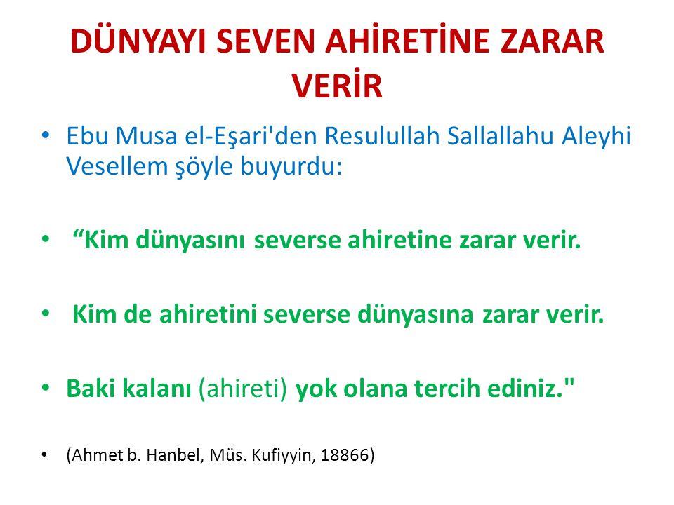 """DÜNYAYI SEVEN AHİRETİNE ZARAR VERİR Ebu Musa el-Eşari'den Resulullah Sallallahu Aleyhi Vesellem şöyle buyurdu: """"Kim dünyasını severse ahiretine zarar"""