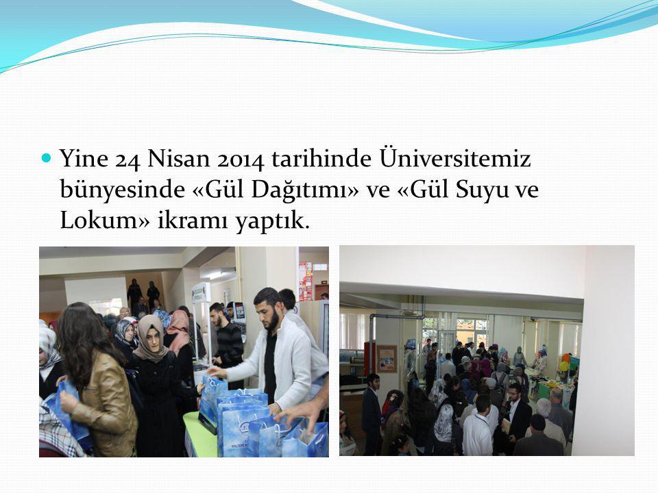 Yine 24 Nisan 2014 tarihinde Üniversitemiz bünyesinde «Gül Dağıtımı» ve «Gül Suyu ve Lokum» ikramı yaptık.