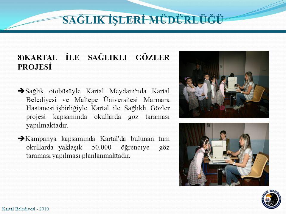 8)KARTAL İLE SAĞLIKLI GÖZLER PROJESİ  Sağlık otobüsüyle Kartal Meydanı nda Kartal Belediyesi ve Maltepe Üniversitesi Marmara Hastanesi işbirliğiyle Kartal ile Sağlıklı Gözler projesi kapsamında okullarda göz taraması yapılmaktadır.