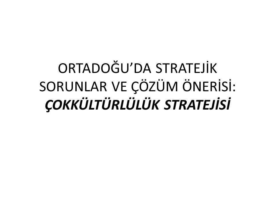 ÇOKKÜLTÜRLÜLÜK STRATEJİSİ Strateji önerisinin bir anlam kazanması için, öncelikle Ortadoğu teriminin anlamını ve içeriğini ortaya koymalıyız.