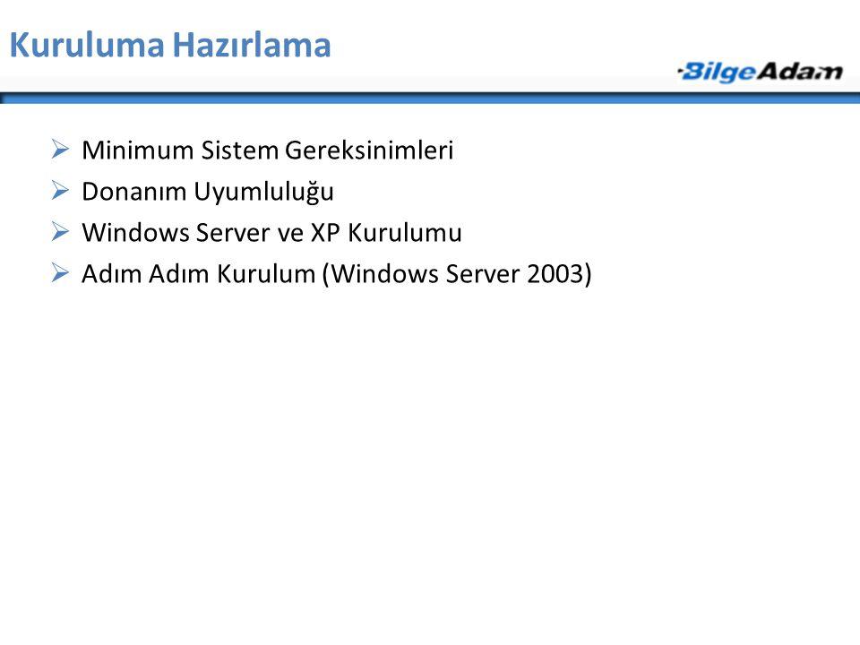 Kuruluma Hazırlama  Minimum Sistem Gereksinimleri  Donanım Uyumluluğu  Windows Server ve XP Kurulumu  Adım Adım Kurulum (Windows Server 2003)