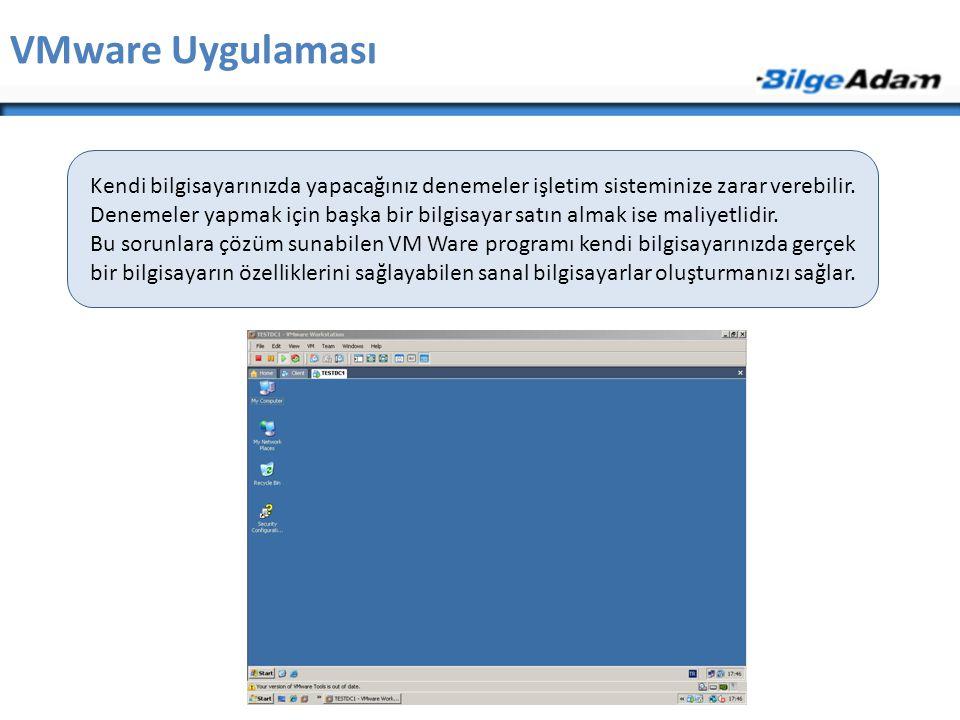 VMware Uygulaması Kendi bilgisayarınızda yapacağınız denemeler işletim sisteminize zarar verebilir.