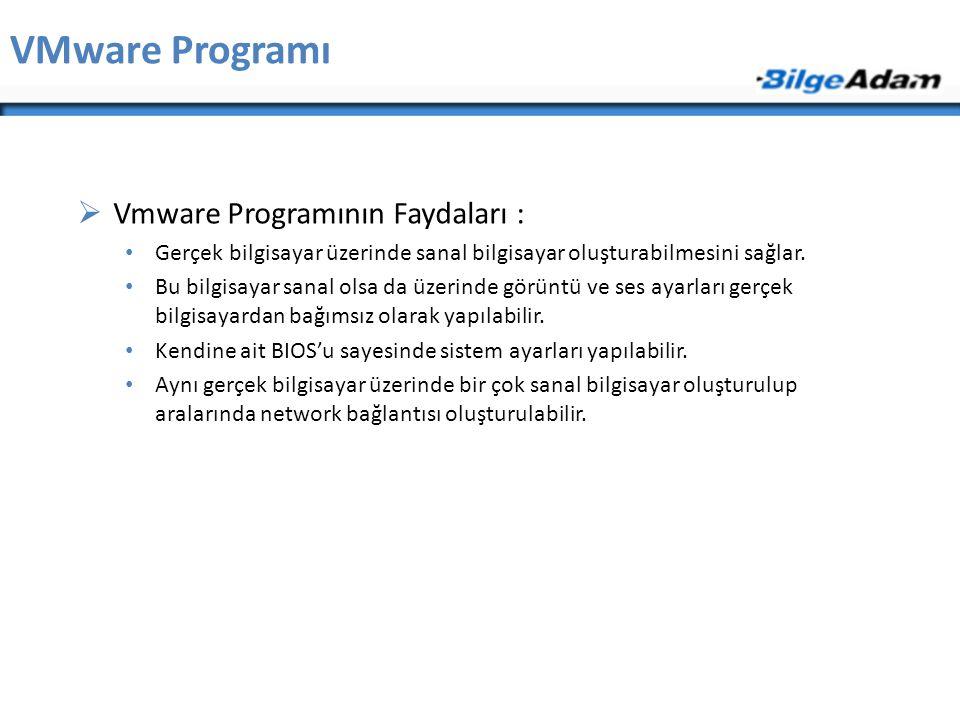 VMware Programı  Vmware Programının Faydaları : Gerçek bilgisayar üzerinde sanal bilgisayar oluşturabilmesini sağlar. Bu bilgisayar sanal olsa da üze