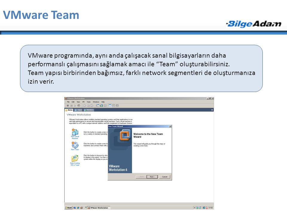 """VMware Team VMware programında, aynı anda çalışacak sanal bilgisayarların daha performanslı çalışmasını sağlamak amacı ile """"Team"""" oluşturabilirsiniz."""