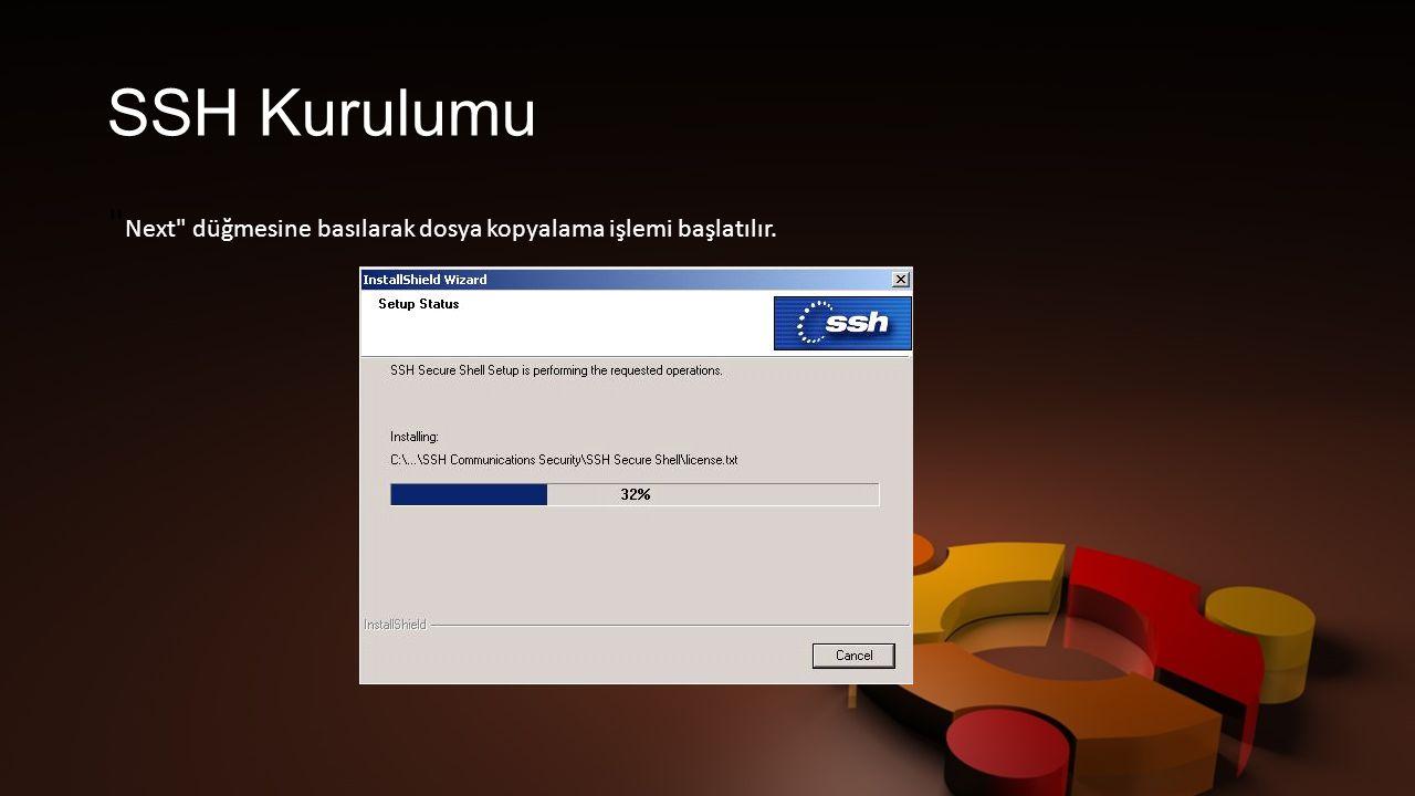 SSH Kurulumu Next düğmesine basılarak dosya kopyalama işlemi başlatılır.