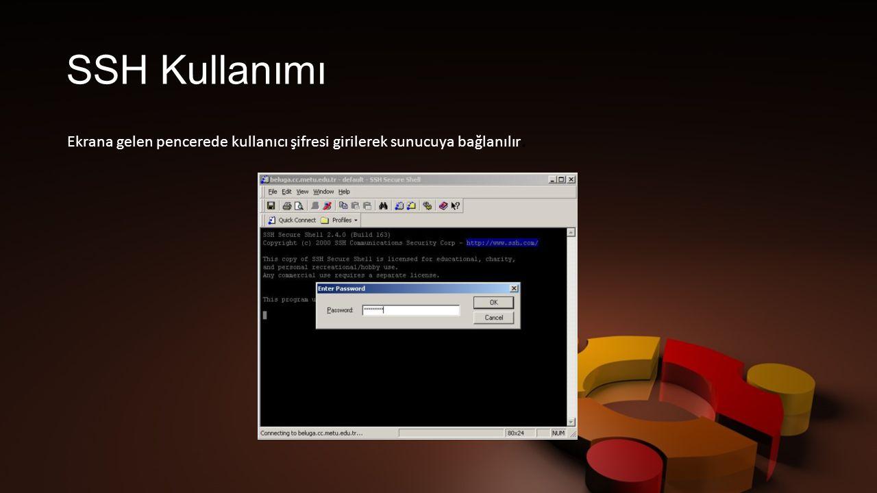 SSH Kullanımı Ekrana gelen pencerede kullanıcı şifresi girilerek sunucuya bağlanılır.