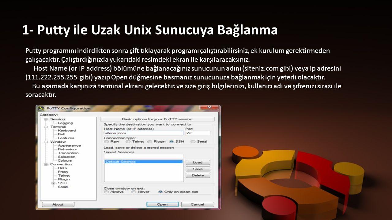1- Putty ile Uzak Unix Sunucuya Bağlanma Putty programını indirdikten sonra çift tıklayarak programı çalıştırabilirsiniz, ek kurulum gerektirmeden çalışacaktır.