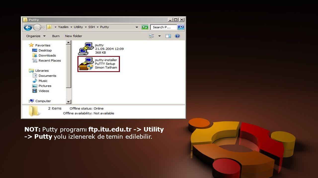 NOT: Putty programı ftp.itu.edu.tr -> Utility -> Putty yolu izlenerek de temin edilebilir.