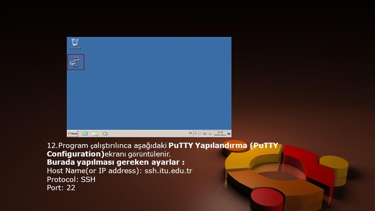 12.Program ç alıştırılınca aşağıdaki PuTTY Yapılandırma (PuTTY Configuration)ekranı g ö r ü nt ü lenir.