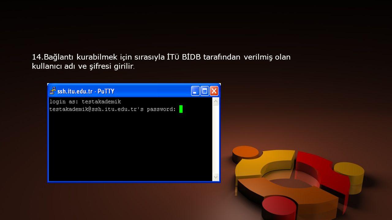 14.Bağlantı kurabilmek i ç in sırasıyla İT Ü BİDB tarafından verilmiş olan kullanıcı adı ve şifresi girilir.