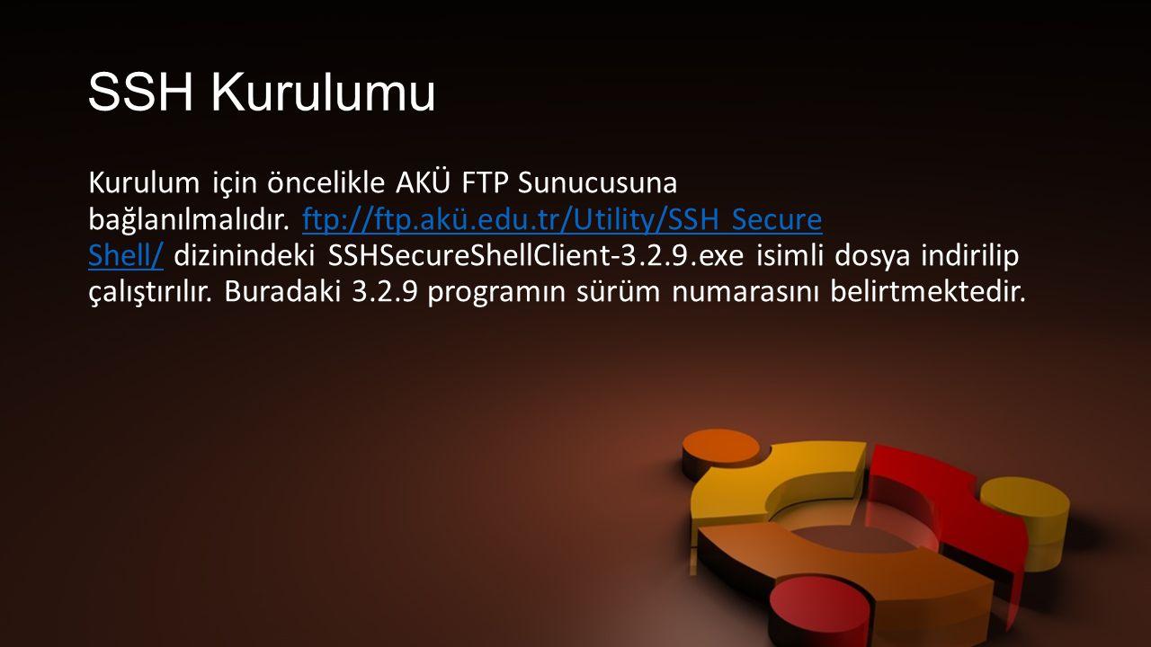 SSH Kurulumu Kurulum için öncelikle AKÜ FTP Sunucusuna bağlanılmalıdır.