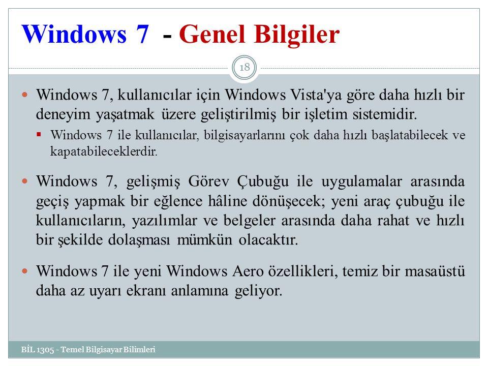 Windows 7 - Genel Bilgiler Windows 7, kullanıcılar için Windows Vista ya göre daha hızlı bir deneyim yaşatmak üzere geliştirilmiş bir işletim sistemidir.