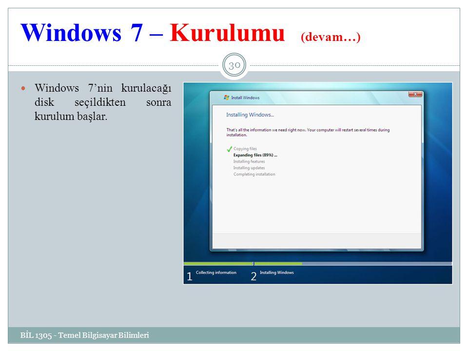 Windows 7 – Kurulumu (devam…) BİL 1305 - Temel Bilgisayar Bilimleri 30 Windows 7'nin kurulacağı disk seçildikten sonra kurulum başlar.