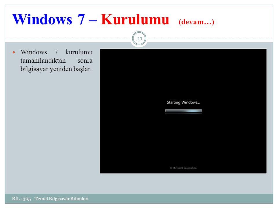 Windows 7 – Kurulumu (devam…) BİL 1305 - Temel Bilgisayar Bilimleri 31 Windows 7 kurulumu tamamlandıktan sonra bilgisayar yeniden başlar.