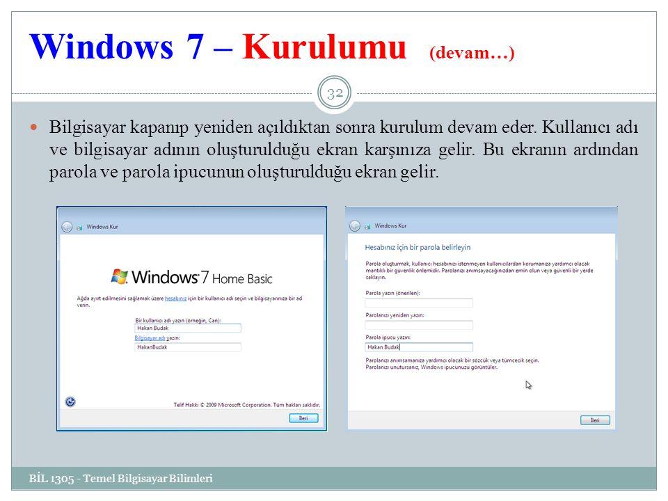 Windows 7 – Kurulumu (devam…) BİL 1305 - Temel Bilgisayar Bilimleri 32 Bilgisayar kapanıp yeniden açıldıktan sonra kurulum devam eder.