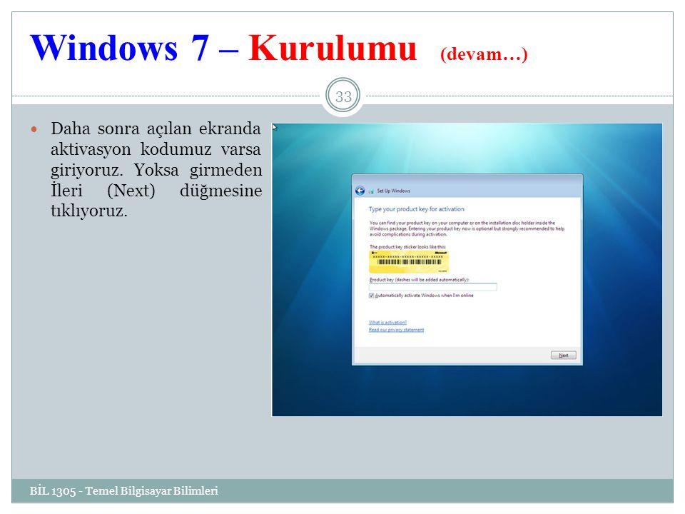 Windows 7 – Kurulumu (devam…) BİL 1305 - Temel Bilgisayar Bilimleri 33 Daha sonra açılan ekranda aktivasyon kodumuz varsa giriyoruz.