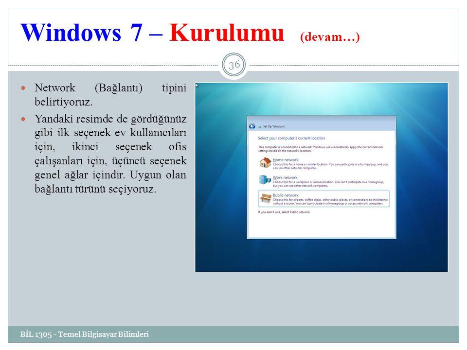 Windows 7 – Kurulumu (devam…) BİL 1305 - Temel Bilgisayar Bilimleri 36 Network (Bağlantı) tipini belirtiyoruz.