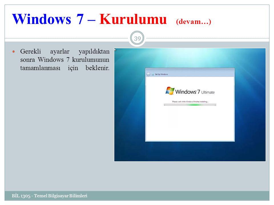 Windows 7 – Kurulumu (devam…) BİL 1305 - Temel Bilgisayar Bilimleri 39 Gerekli ayarlar yapıldıktan sonra Windows 7 kurulumunun tamamlanması için beklenir.