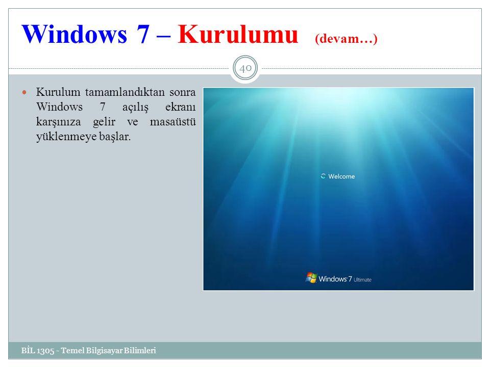 Windows 7 – Kurulumu (devam…) BİL 1305 - Temel Bilgisayar Bilimleri 40 Kurulum tamamlandıktan sonra Windows 7 açılış ekranı karşınıza gelir ve masaüstü yüklenmeye başlar.