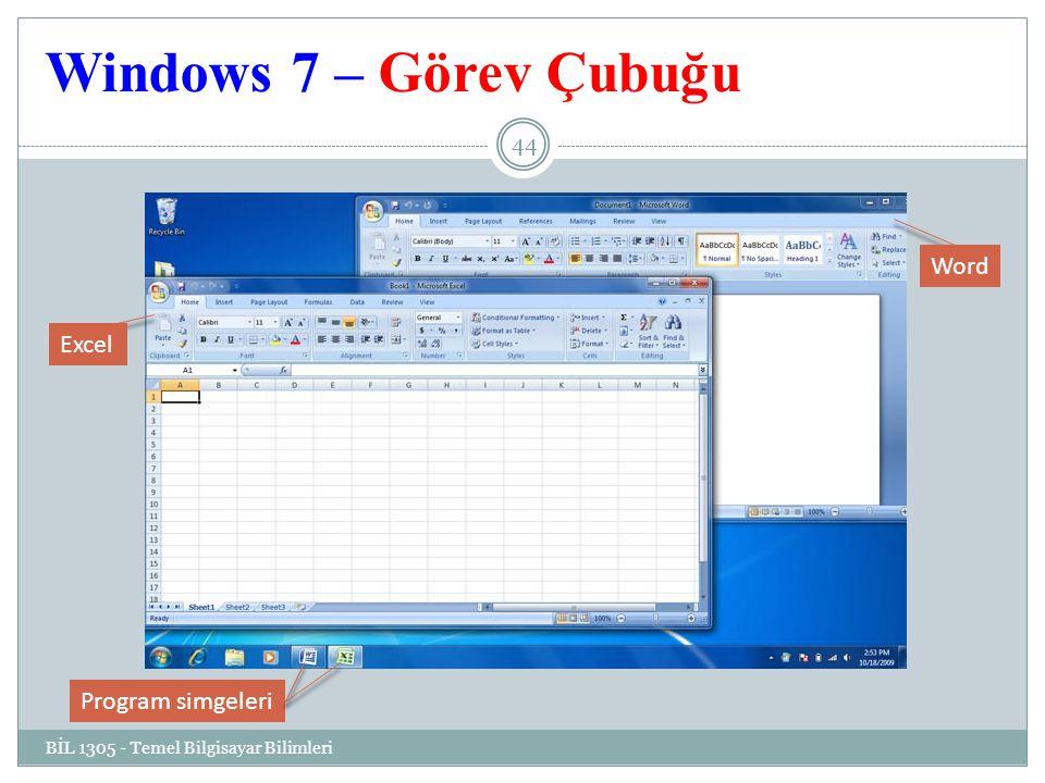 Windows 7 – Görev Çubuğu BİL 1305 - Temel Bilgisayar Bilimleri 44 Program simgeleri Excel Word