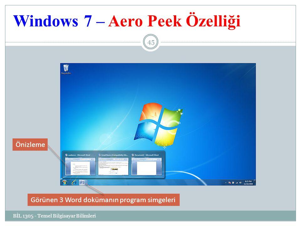Windows 7 – Aero Peek Özelliği BİL 1305 - Temel Bilgisayar Bilimleri 45 Görünen 3 Word dokümanın program simgeleri Önizleme