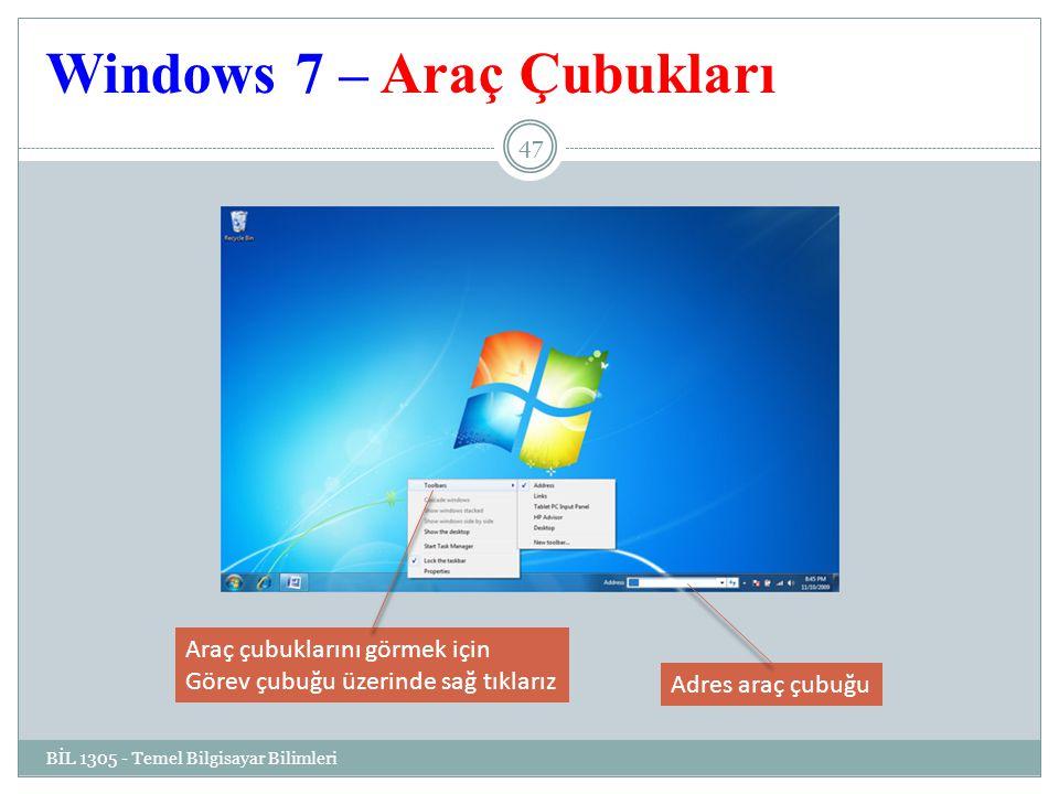 Windows 7 – Araç Çubukları BİL 1305 - Temel Bilgisayar Bilimleri 47 Adres araç çubuğu Araç çubuklarını görmek için Görev çubuğu üzerinde sağ tıklarız