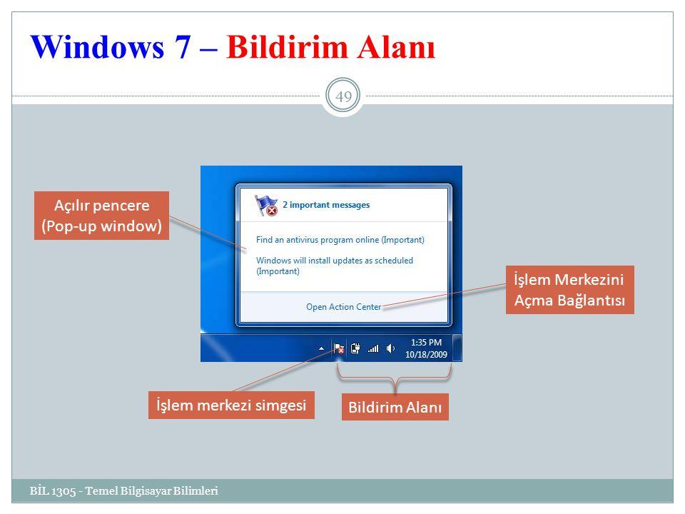 Windows 7 – Bildirim Alanı BİL 1305 - Temel Bilgisayar Bilimleri 49 Bildirim Alanı Açılır pencere (Pop-up window) İşlem merkezi simgesi İşlem Merkezini Açma Bağlantısı