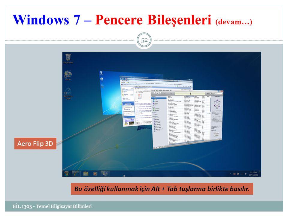 Windows 7 – Pencere Bileşenleri (devam…) BİL 1305 - Temel Bilgisayar Bilimleri 52 Aero Flip 3D Bu özelliği kullanmak için Alt + Tab tuşlarına birlikte basılır.