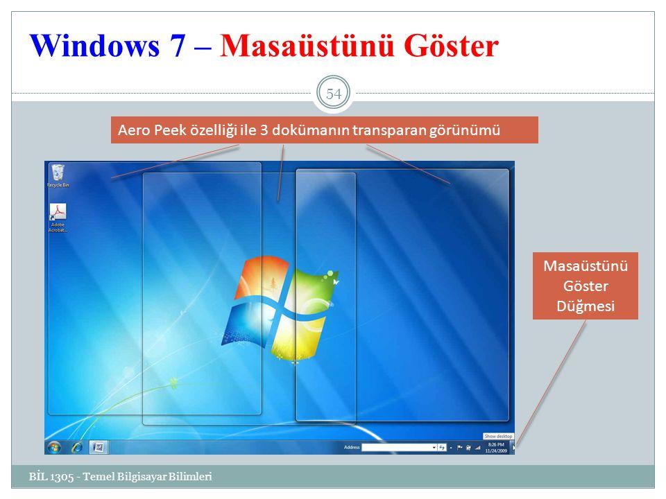 Windows 7 – Masaüstünü Göster BİL 1305 - Temel Bilgisayar Bilimleri 54 Masaüstünü Göster Düğmesi Aero Peek özelliği ile 3 dokümanın transparan görünümü