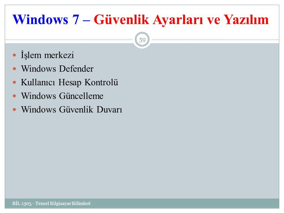 Windows 7 – Güvenlik Ayarları ve Yazılım BİL 1305 - Temel Bilgisayar Bilimleri 59 İşlem merkezi Windows Defender Kullanıcı Hesap Kontrolü Windows Güncelleme Windows Güvenlik Duvarı