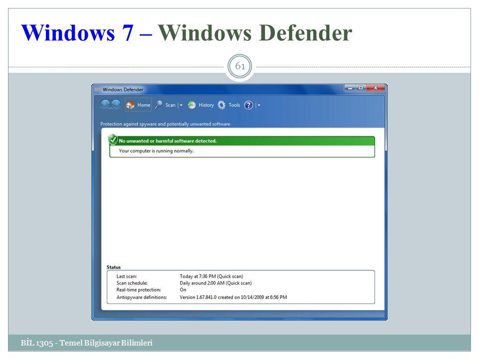 Windows 7 – Windows Defender BİL 1305 - Temel Bilgisayar Bilimleri 61