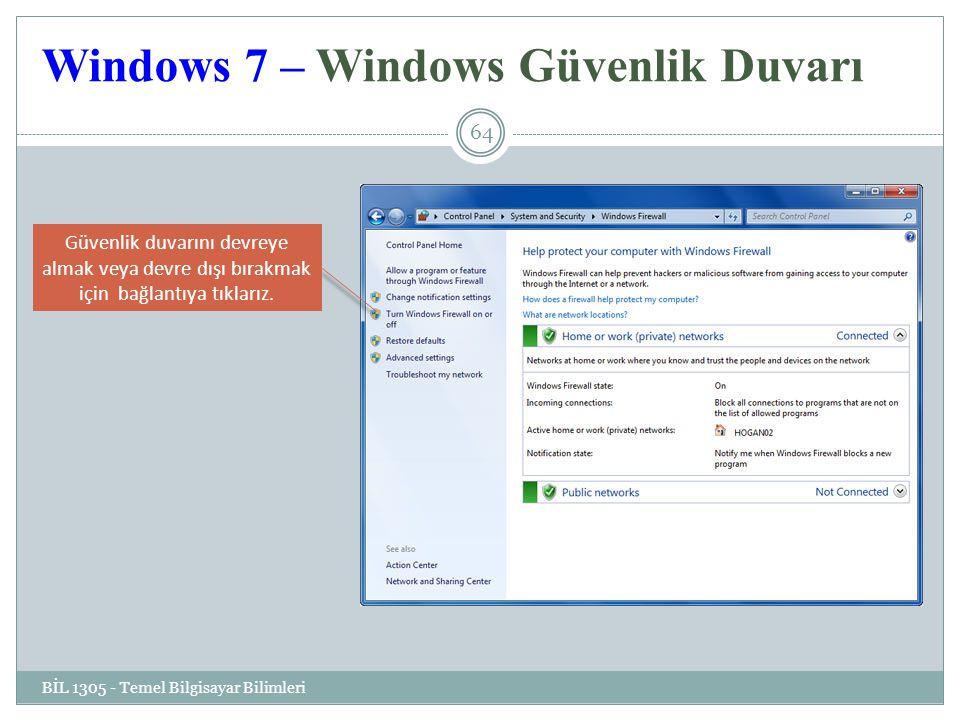 Windows 7 – Windows Güvenlik Duvarı BİL 1305 - Temel Bilgisayar Bilimleri 64 Güvenlik duvarını devreye almak veya devre dışı bırakmak için bağlantıya tıklarız.