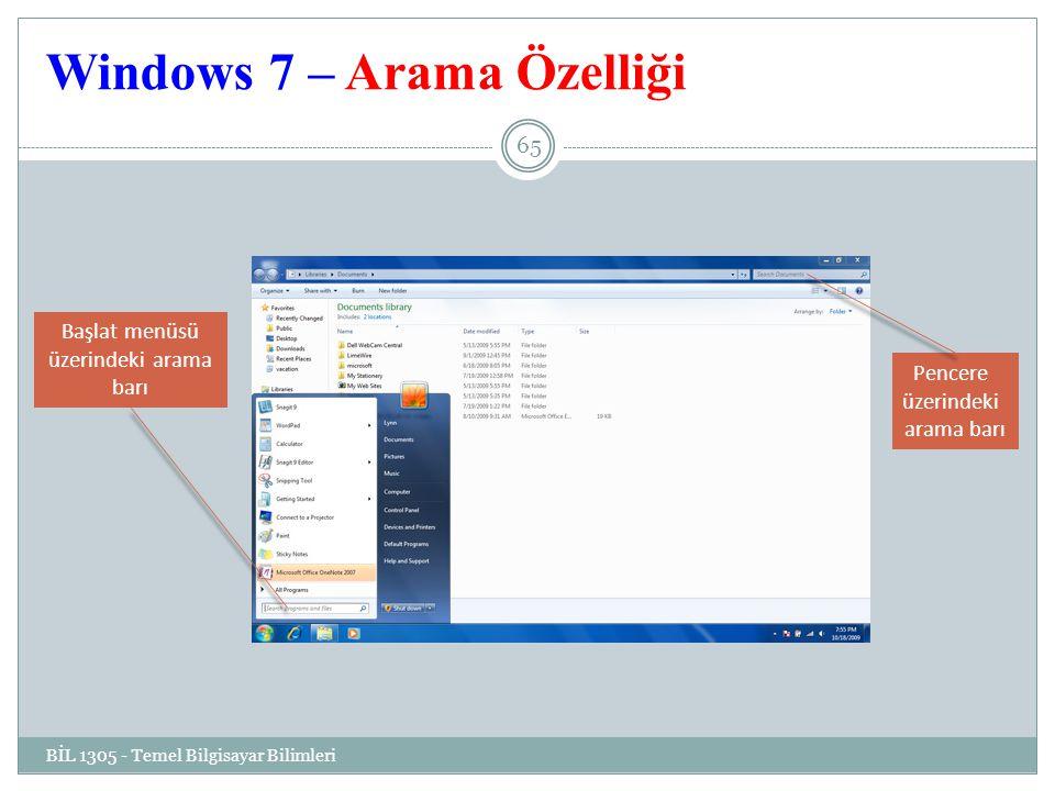 Windows 7 – Arama Özelliği BİL 1305 - Temel Bilgisayar Bilimleri 65 Başlat menüsü üzerindeki arama barı Pencere üzerindeki arama barı