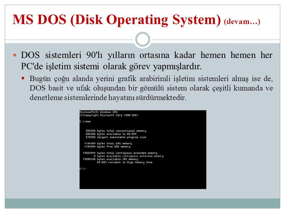 DOS sistemleri 90 lı yılların ortasına kadar hemen hemen her PC de işletim sistemi olarak görev yapmışlardır.