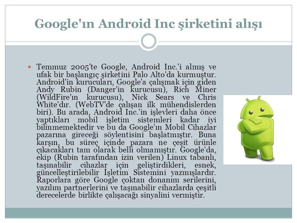Temmuz 2005 te Google, Android Inc. i almış ve ufak bir başlangıç şirketini Palo Alto da kurmuştur.