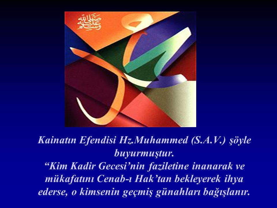 """Kainatın Efendisi Hz.Muhammed (S.A.V.) şöyle buyurmuştur. """"Kim Kadir Gecesi'nin faziletine inanarak ve mükafatını Cenab-ı Hak'tan bekleyerek ihya eder"""