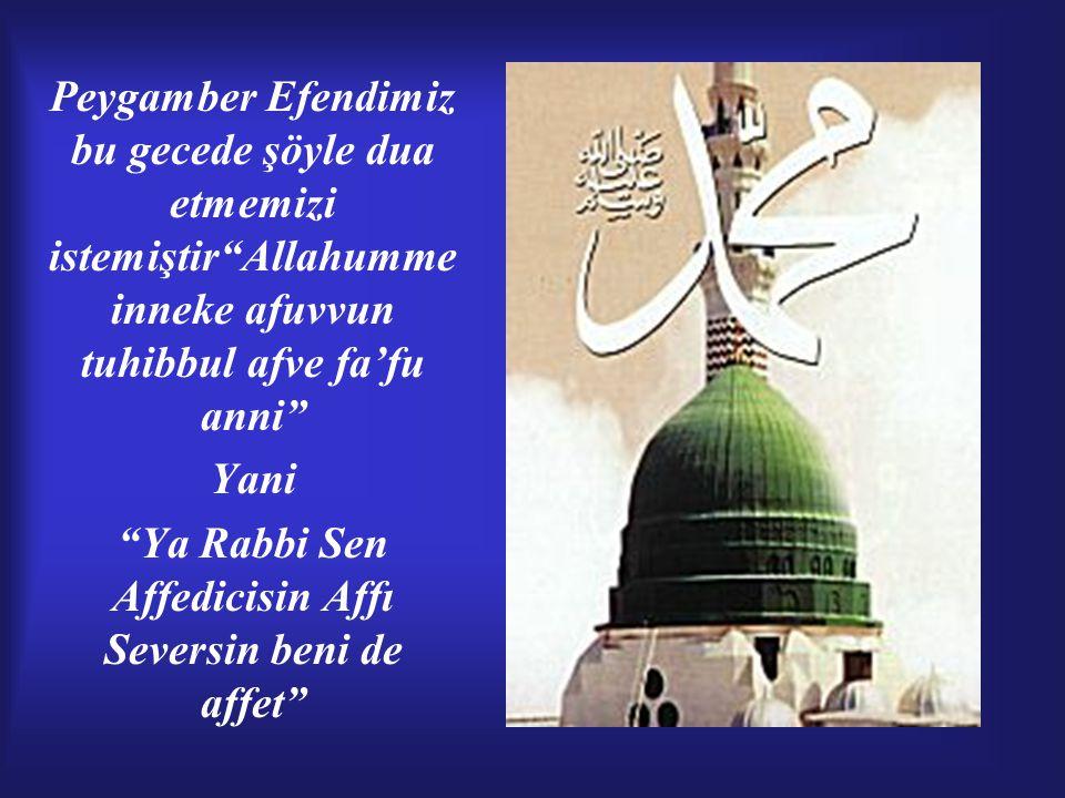 """Peygamber Efendimiz bu gecede şöyle dua etmemizi istemiştir""""Allahumme inneke afuvvun tuhibbul afve fa'fu anni"""" Yani """"Ya Rabbi Sen Affedicisin Affı Sev"""