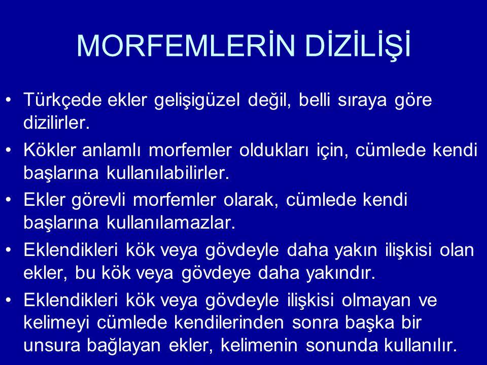 MORFEMLERİN DİZİLİŞİ Türkçede ekler gelişigüzel değil, belli sıraya göre dizilirler. Kökler anlamlı morfemler oldukları için, cümlede kendi başlarına