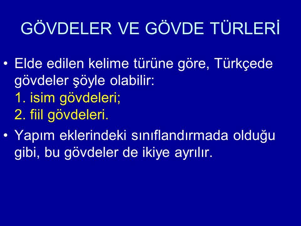 GÖVDELER VE GÖVDE TÜRLERİ Elde edilen kelime türüne göre, Türkçede gövdeler şöyle olabilir: 1. isim gövdeleri; 2. fiil gövdeleri. Yapım eklerindeki sı