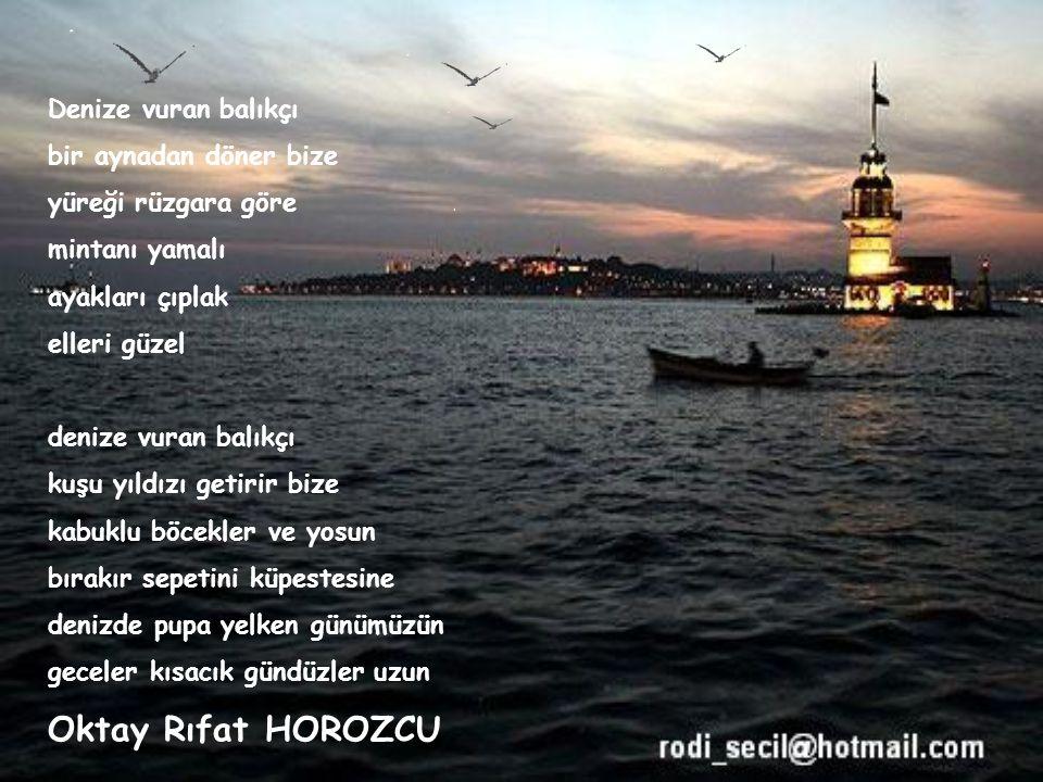 İstanbul'u dinliyorum, gözlerim kapalı Önce hafiften bir rüzgar esiyor; Yavaş yavaş sallanıyor Yapraklar, ağaçlarda; Uzaklarda, çok uzaklarda, Sucular
