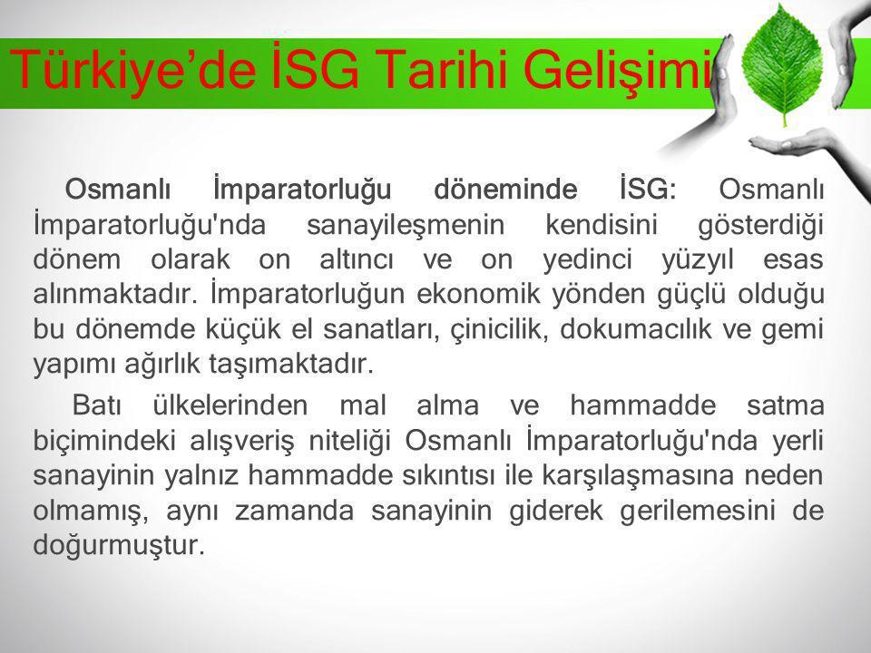 Türkiye'de İSG Tarihi Gelişimi Osmanlı İmparatorluğu döneminde İSG: Osmanlı İmparatorluğu'nda sanayileşmenin kendisini gösterdiği dönem olarak on altı
