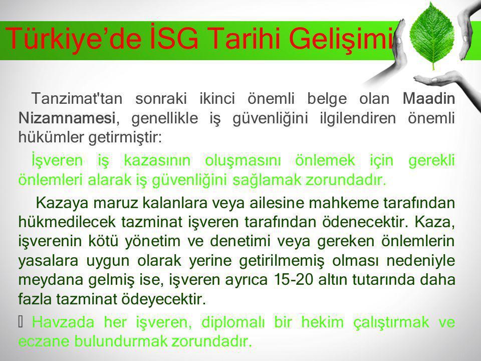 Türkiye'de İSG Tarihi Gelişimi Tanzimat'tan sonraki ikinci önemli belge olan Maadin Nizamnamesi, genellikle iş güvenliğini ilgilendiren önemli hükümle
