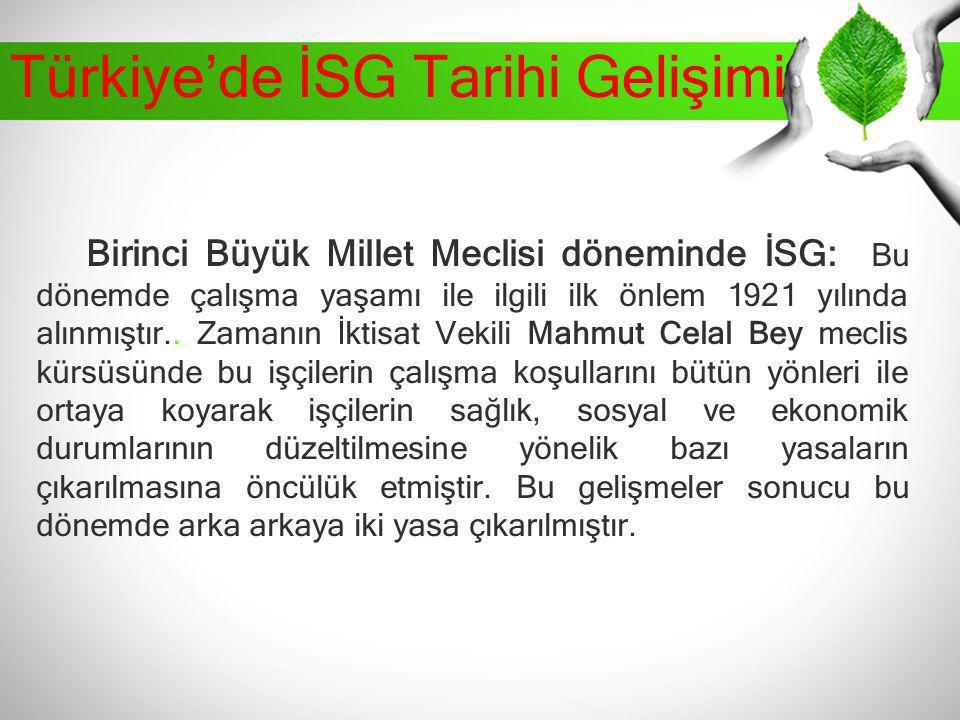 Türkiye'de İSG Tarihi Gelişimi Birinci Büyük Millet Meclisi döneminde İSG: Bu dönemde çalışma yaşamı ile ilgili ilk önlem 1921 yılında alınmıştır.. Za