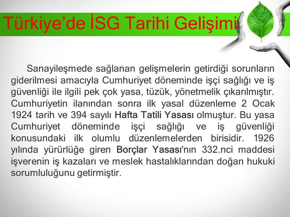 Türkiye'de İSG Tarihi Gelişimi Sanayileşmede sağlanan gelişmelerin getirdiği sorunların giderilmesi amacıyla Cumhuriyet döneminde işçi sağlığı ve iş g