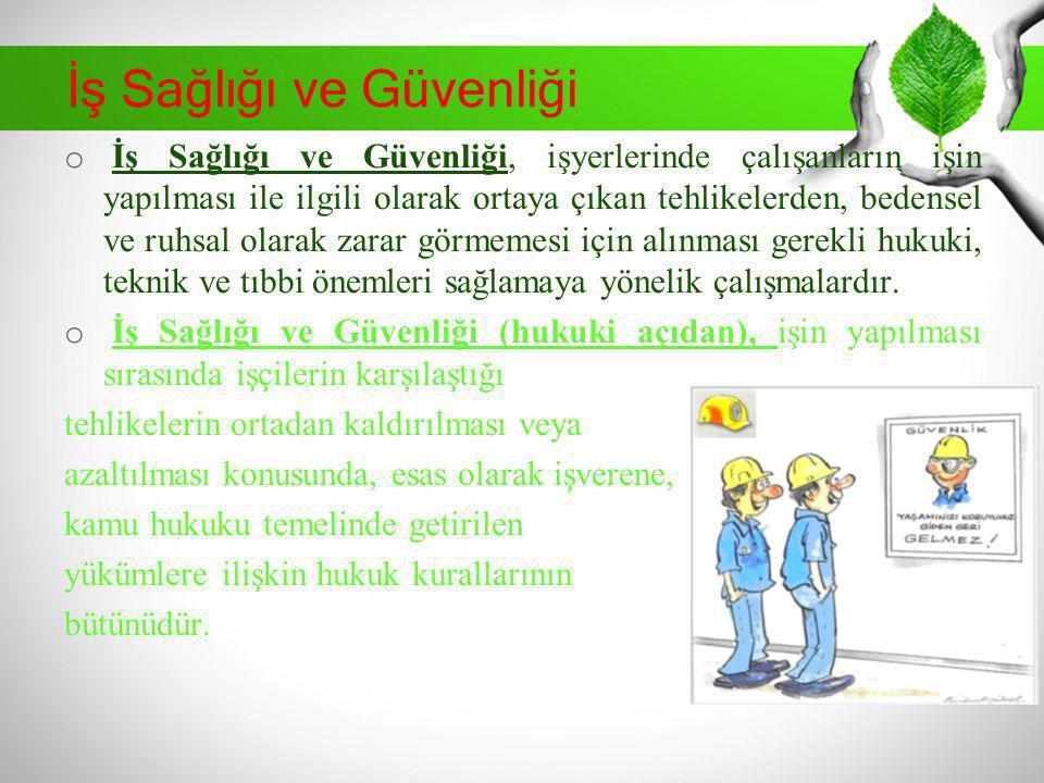 Türkiye'de İSG Tarihi Gelişimi Uluslararası Çalışma Örgütü (ILO) tarafından bugüne kadar işçi sağlığı ve iş güvenliğine ilişkin 30 sözleşme ve pek çok önemli karar kabul edilmesine karşın, Türkiye bunlardan sadece 7 ILO Sözleşmesini imzalamıştır.