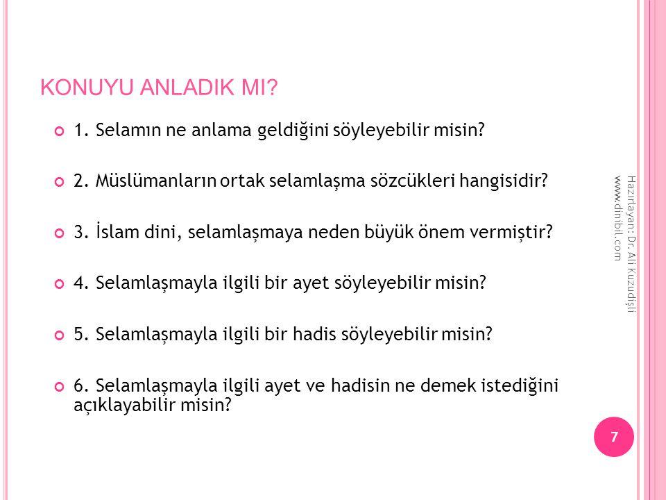 KONUYU ANLADIK MI? 1. Selamın ne anlama geldiğini söyleyebilir misin? 2. Müslümanların ortak selamlaşma sözcükleri hangisidir? 3. İslam dini, selamlaş